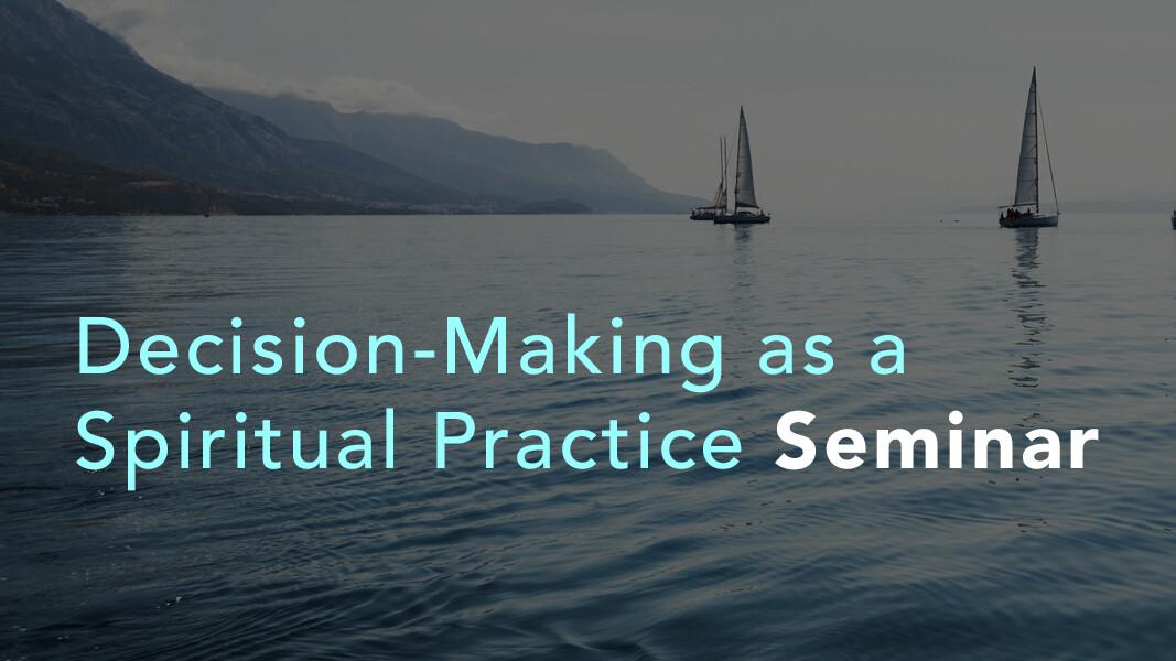 Decision-making as a Spiritual Practice seminar